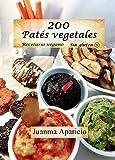 200 Patés vegetales: Recetario vegano 100% sin gluten