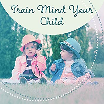 Train Mind Your Child – Best Classical Music for Kids, Relaxation Sounds, Einstein Effect, Anti Stress Music, Mozart, Beethoven