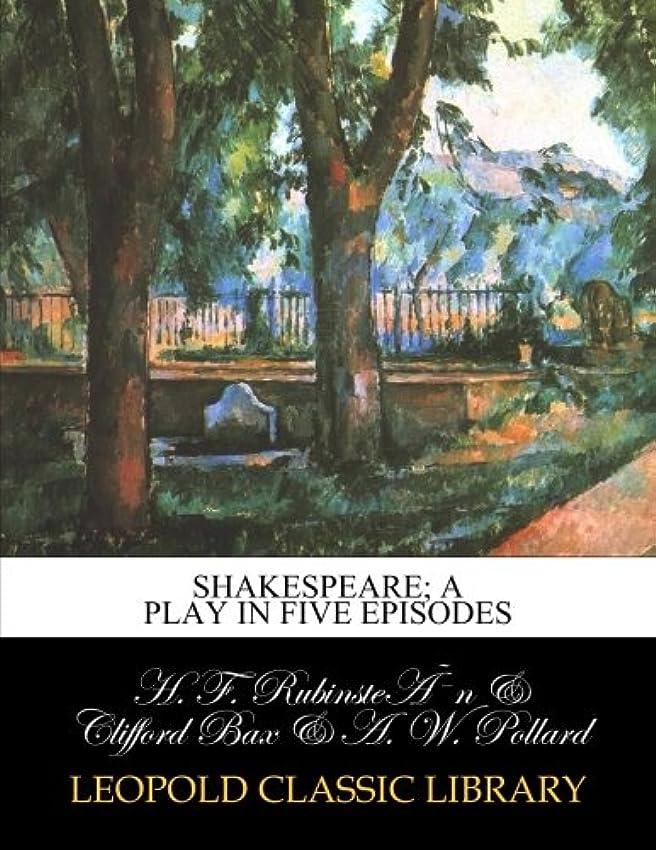 補うビーズ川Shakespeare; a play in five episodes