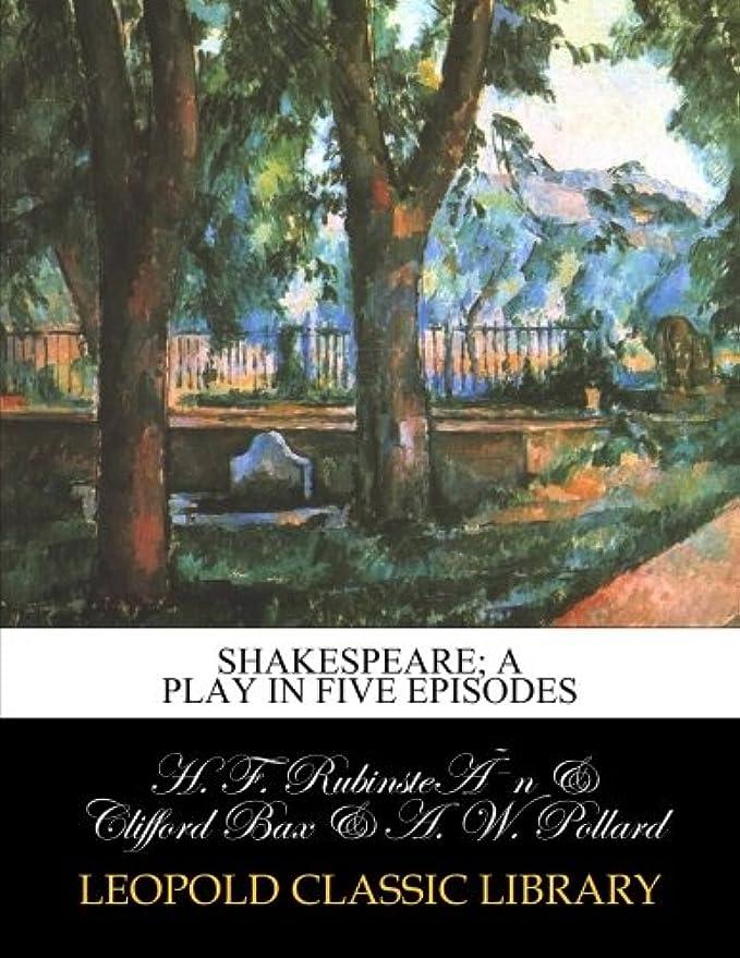 フラフープ端末違反Shakespeare; a play in five episodes