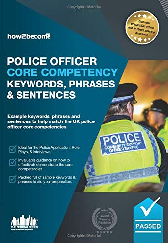 Police Officer Core Competency Keywords, Phrases, and Sentences: Example keywords, phrases and sentences to help match the UK police officer core competencies (Testing Series)