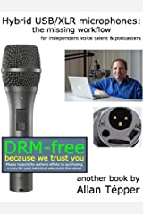 Hybrid USB/XLR microphones: the missing workflow for independent voice talent & podcasters Kindle Edition
