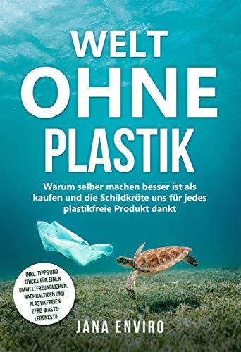 Welt ohne Plastik - Warum selber machen besser ist als kaufen und die Schildkröte uns für jedes plastikfreies Produkt danken - inkl. Tipps und Tricks