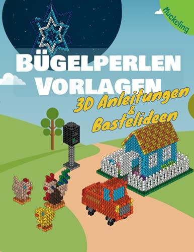 Bügelperlen Vorlagen 3D Anleitungen & Bastelideen: Vorlagenbuch für Kinder mit vielen Ideen zum Basteln, Spielen und Verschenken