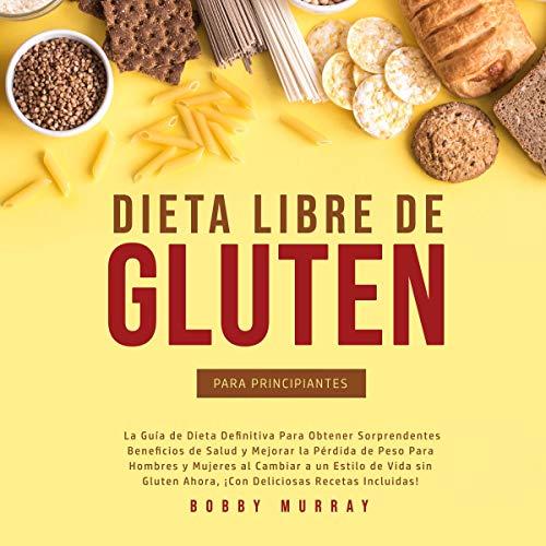 Dieta Libre de Gluten Para Principiantes [Gluten Free Diet for Beginners] Audiobook By Bobby Murray cover art