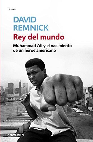Rey del mundo: Muhammad Ali y el nacimiento de un héroe americano