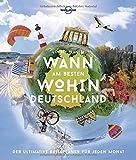 Lonely Planet Wann am besten wohin Deutschland: Der ultimative Reiseplaner für jeden Monat (Lonely Planet Reisebildbände)