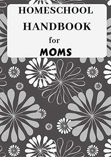 HOMESCHOOL HANDBOOK FOR MOMS : 2020-2021 Homeschooling activity planner for your Kids, Guide for Parents and Teachers, Printable Hour Tracker, Logsheet, Record Keeping Editable Daily Checklist
