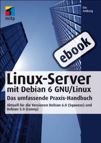 Linux-Server mit Debian 6 GNU/Linux: Das umfassende Praxishandbuch - Aktuell für die Versionen Debian 6.0 (Squeeze) und Debian 5.0 (Lenny)