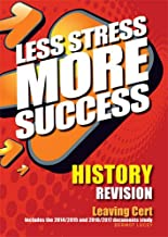 HISTORY Revision Leaving Cert: Includes the 2014/2015 and 2016/2017 documents study (Less Stress More Success)