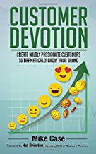 Customer Devotion: Create wildly passionate customers to dramatically grow your brand