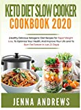 Keto Diet Slow Cooker Cookbook 2020: (Healthy Delicious Ketogenic Diet Recipes for Rapid Weight Loss, to Optimize Your Health, and Improve Your Life (And to Burn Fat Forever in Just 21 Days)