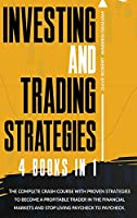 Investing and Trading Strategies: 4 books in 1: The Complete Crash Course with Proven Strategies to Become a Profitable Trader in the Financial Markets and Stop Living Paycheck to Paycheck. [Full Color Edition]