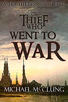The Thief Who Went To War (Amra Thetys Book 5) by [Michael McClung]