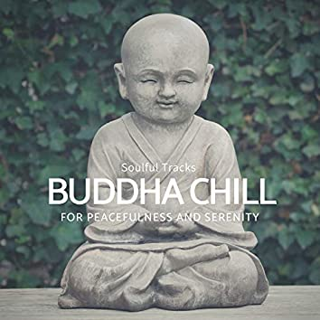 Buddha Chill - Soulful Tracks For Peacefulness And Serenity