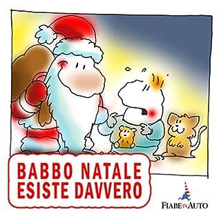 Babbo Natale esiste davvero                   Di:                                                                                                                                 Paola Ergi                               Letto da:                                                                                                                                 narratore sconosciuto                      Durata:  15 min     Non sono ancora presenti recensioni clienti     Totali 0,0