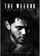 Weeknd - The Weeknd: His Life His Story