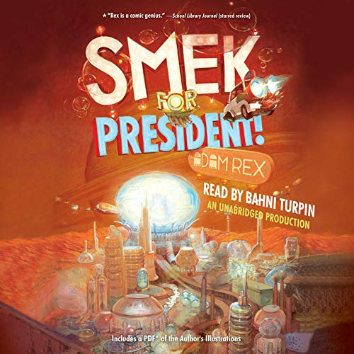 Smek for President!                   By:                                                                                                                                 Adam Rex                               Narrated by:                                                                                                                                 Bahni Turpin                      Length: 5 hrs and 59 mins     1 rating     Overall 5.0
