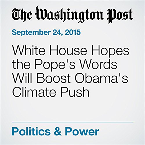 White House Hopes the Pope's Words Will Boost Obama's Climate Push audiobook cover art
