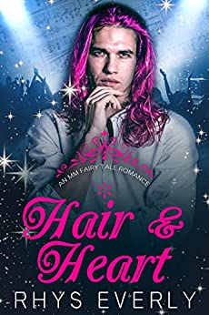 Hair and Heart: A Contemporary MM Rapunzel Retelling (An MM Fairy Tale Romance Book 5) by [Rhys Everly]