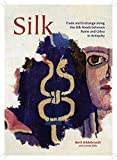 Silk: Trade and Exchange along the Silk Roads between Rome and China in Antiquity (Ancient Textiles)