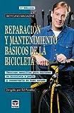 Reparación y mantenimiento básicos de la bicicleta : técnicas sencillas para mantener su bicicleta a punto y conservarla en buen estado