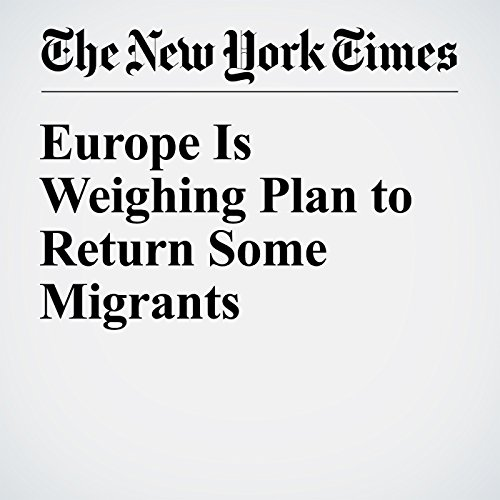 Europe Is Weighing Plan to Return Some Migrants cover art