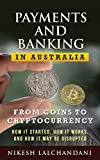 Payments and Banking in Australia: From Coins to Cryptocurrency. How It Started, How It Works, and How It May Be Disrupted.