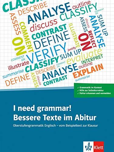 I need grammar! Bessere Texte im Abitur: Oberstufengrammatik Englisch - vom Beispieltext zur Klausur. Übungsbuch
