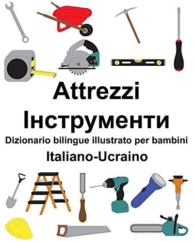 Italiano-Ucraino Attrezzi/Інструменти Dizionario bilingue illustrato per bambini
