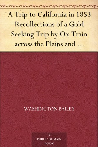 A Trip to California in 1853 Recollections of a Gold Seeking Trip by Ox Train across the Plains and Mountains by an Old Illinois Pioneer