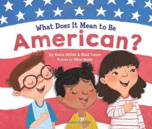 What Does It Mean to Be American?: Teach Children the Importance of Unity and About the Diversity, History, and Values of America (Patriotic Picture Book Gift for Kids)