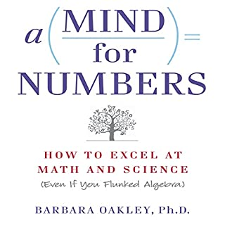 A Mind for Numbers     How to Excel at Math and Science (Even If You Flunked Algebra)              By:                                                                                                                                 Barbara Oakley                               Narrated by:                                                                                                                                 Grover Gardner                      Length: 7 hrs and 2 mins     2,460 ratings     Overall 4.4
