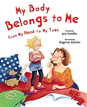 My Body Belongs to Me from My Head to My Toes  The Safe Child Happy Parent Series
