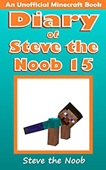 Diary of Steve the Noob 15 (An Unofficial Minecraft Book) (Diary of Steve the Noob Collection) by [Steve the Noob]