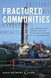 Fractured Communities: Risk, Impacts, and Protest Against Hydraulic Fracking in U.S. Shale Regions (Nature, Society, and Culture)