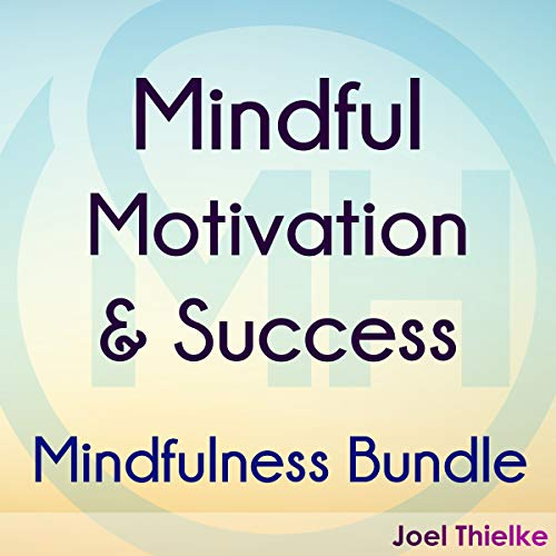 Mindful Motivation & Success - Mindfulness Bundle audiobook cover art