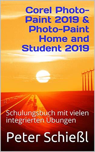 Corel Photo-Paint 2019 & Photo-Paint Home and Student 2019: Schulungsbuch  mit vielen integrierten Übungen