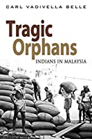 Tragic Orphans: Indians in Malaysia