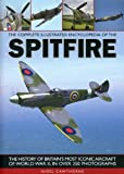 The Complete Illustrated Encyclopedia of the Spitfire (Complete Illustrated Encyclopd): The History of Britain's Most Iconic Aircraft of World War II, in Over 250 Photographs