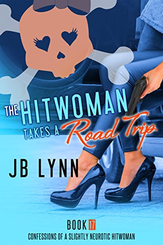 The Hitwoman Takes A Road Trip (Confessions of a Slightly Neurotic Hitwoman Book 17)