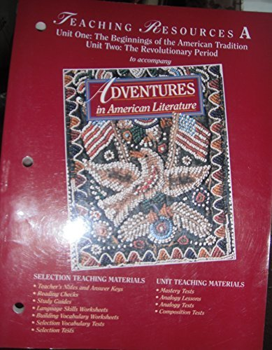 ADVENTURES IN AMERICAN LITERATURE: Teaching Resources A....(unit 1-beginnings of american tradition...unit 2-revolutionary period)