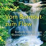 Vom Burnout zum Flow: Kraftvolle Visionen gegen Erschöpfung und Blockaden