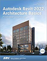 Autodesk Revit 2022 Architecture Basics: From the Ground Up