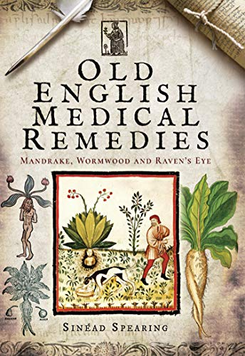 Old English Medical Remedies: Mandrake, Wormwood and Raven's Eye by [Sinéad Spearing]
