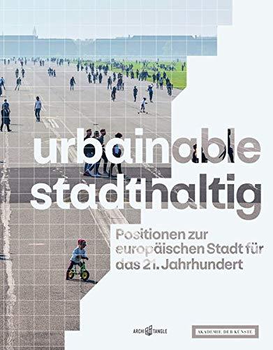 urbainable/stadthaltig - Positionen zur europäischen Stadt für das 21. Jahrhundert