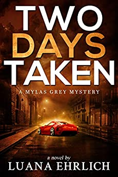 Two Days Taken: A Mylas Grey Mystery by [Luana Ehrlich]