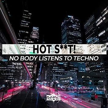 No Body Listen To Techno