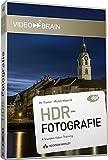 Praxistraining Fotografie: HDR: High Dynamic Range - Von der Aufnahme bis zur Nachbearbeitung (AW Videotraining Grafik/Fotografie)