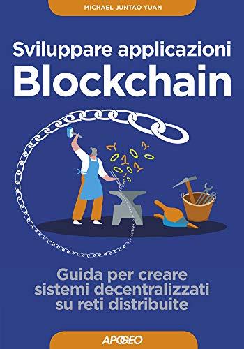 Sviluppare applicazioni Blockchain: Guida per creare sistemi decentralizzati su reti distribuite (Italian Edition)